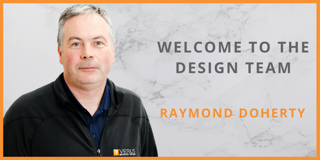 Meet the latest addition to the Design team, Raymond Doherty - Design Engineer - Verus Metrology Partners