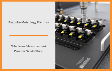 Bespoke Metrology Fixtures - Why Your Measurement Process Needs Them - Feature Photo